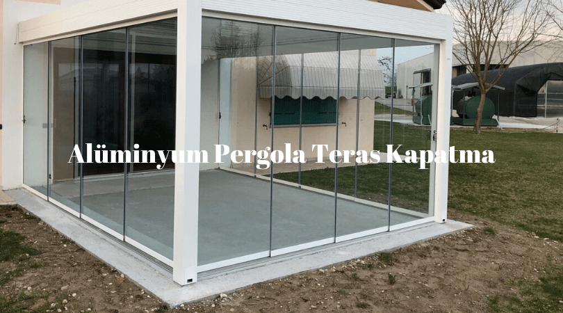 Alüminyum pergola camlı teras kapama İzmir
